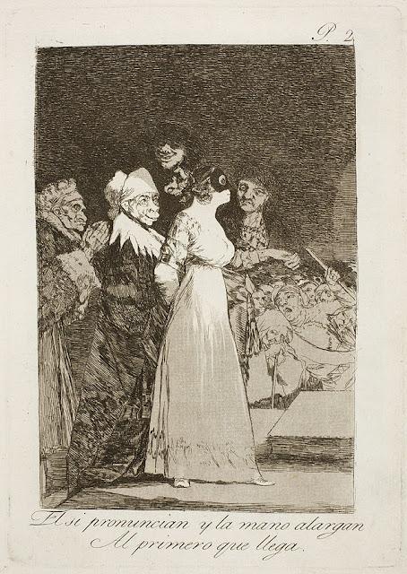 Goya - El sí pronuncian y la mano alargan al primero que llega / They say yes and give their hand to the first come