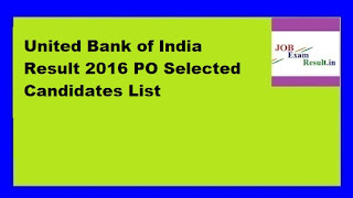 United Bank of India Result 2016 PO Selected Candidates List