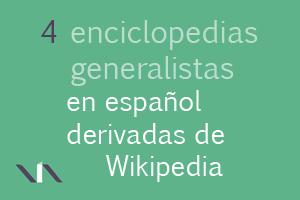 4 enciclopedias virtuales de temática general en español derivadas de Wikipedia