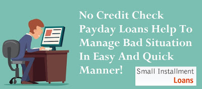 No Credit Check Payday Loans Help To Manage Bad Situation In Easy And Quick Manner