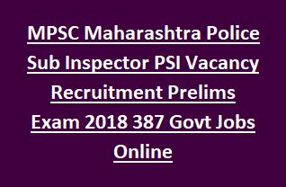 MPSC Maharashtra Police Sub Inspector PSI Vacancy Recruitment Prelims Exam Notification 2018 387 Govt Jobs Online