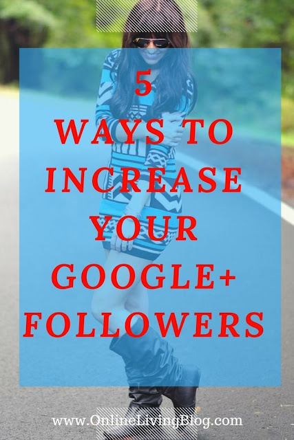 5 Ways to Increase Your Google+ Followers