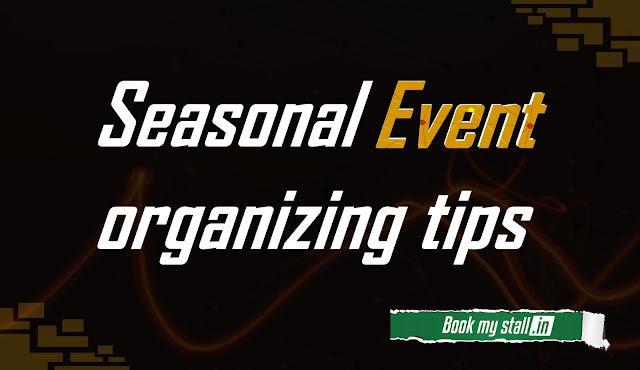 Tips to organize Seasonal Events