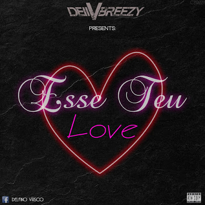 Dell V Breezy - Esse Teu Love (Prod. Família Records) 2019 | Download Mp3