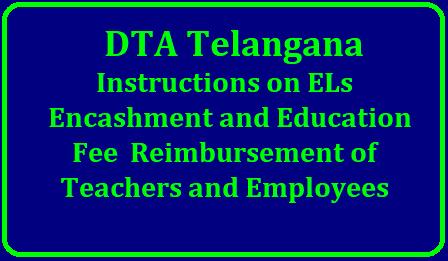 DTA Telangana Instructions on ELs Encashment and Education Fee Reimbursement of Teachers and Employees/2018/09/dta-telangana-instructions-on-els-download-copy.html