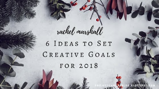 Project Canvas: Rachel Marshall: 6 Ideas to Set Creative Goals for 2018