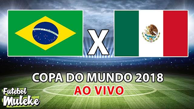 Assistir Brasil x México ao vivo direto da Russia.