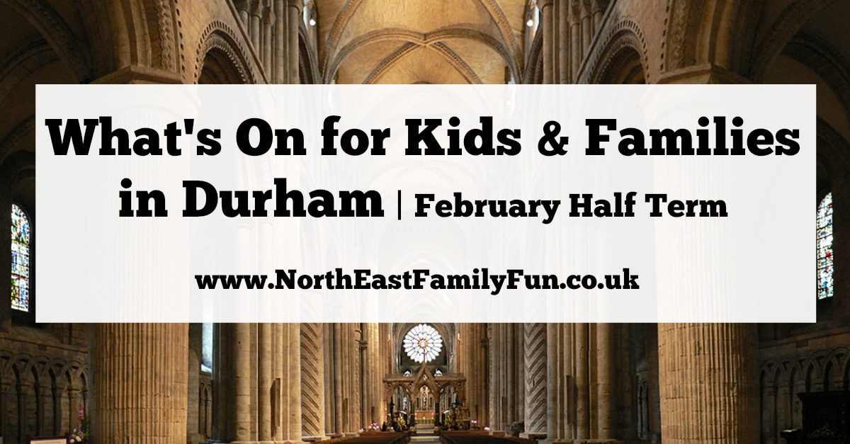 What's On for Kids & Families in Durham | February Half Term 2017 | A Guest Post by My Boys Club
