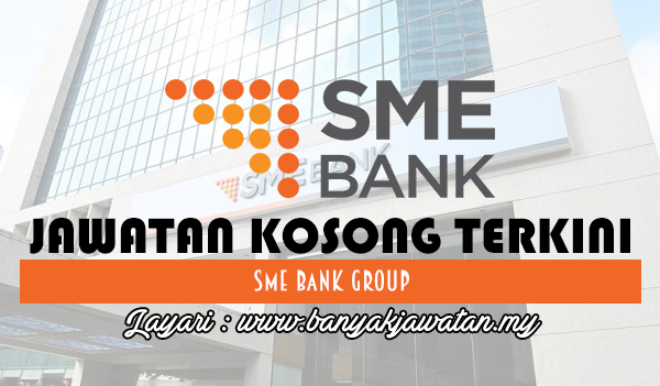 Jawatan Kosong 2017 di SME Bank Group www.banyakjawatan.my