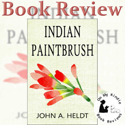On My Kindle BR's review of INDIAN PAINTBRUSH by John A. Heldt