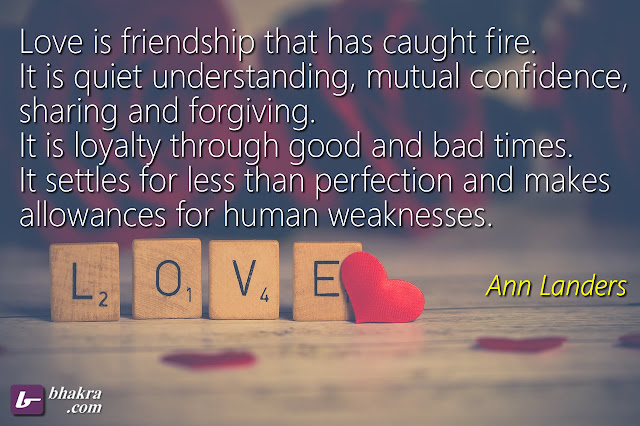 Love is friendship that has caught fire.