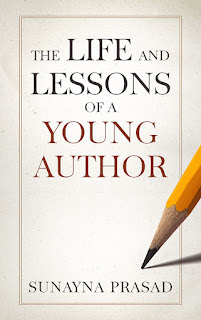 Book Review: The Life and Lessons of a Young Author by Sunayna Prasad