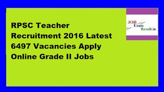 RPSC Teacher Recruitment 2016 Latest 6497 Vacancies Apply Online Grade II Jobs