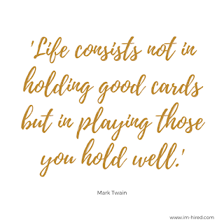 Life consists not in holding good cards but in playing those you hold well - Mark Twain