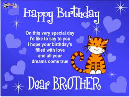 Happy Birthday wishes for brother: on this very day i'd like to day to you