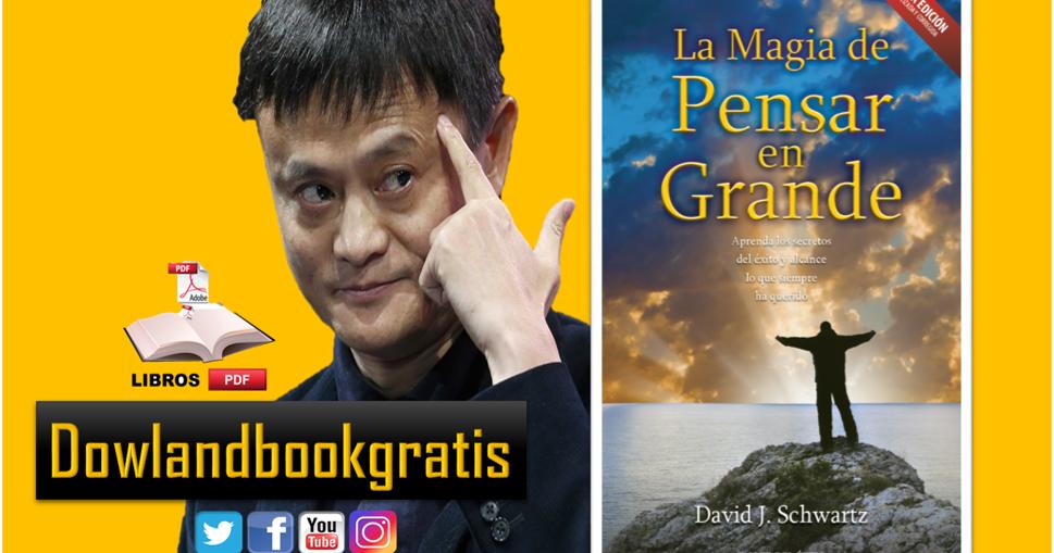 DESCARGAR GRATIS LA MAGIA DE PENSAR EN GRANDE DE DAVID J