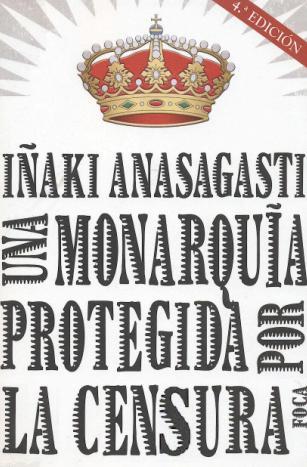 Una Monarquia Protegida por la Censura – Iñaki Anasagasti