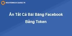 Hướng dẫn ẩn tất cả bài đăng trên facebook bằng token