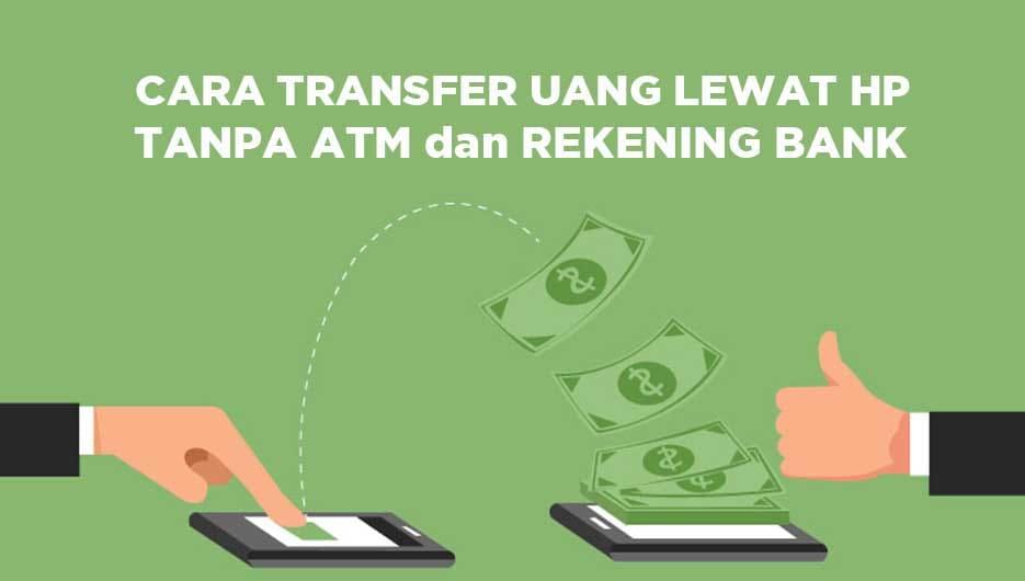 Cara Transfer Uang lewat HP, Tanpa ATM dan Rekening Bank