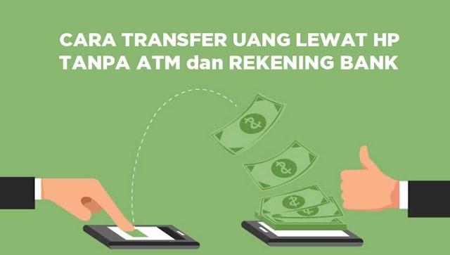 Cara Transfer Uang lewat HP, Tanpa ATM dan Rekening Bank! Cepat dan Mudah.