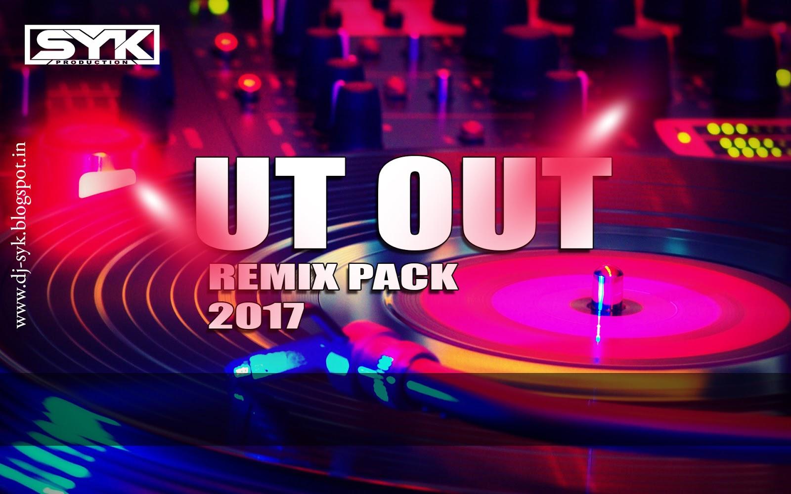 UT OUT REMIX PACK 2017 DJ SYK - Syk Music