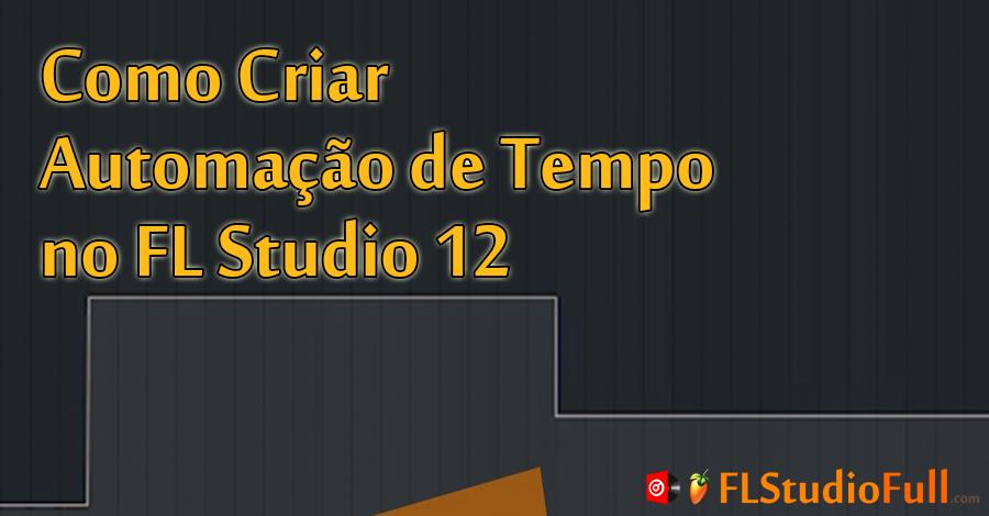 Como Criar Automação de Tempo no FL Studio 12 (Variação de tempo na track)