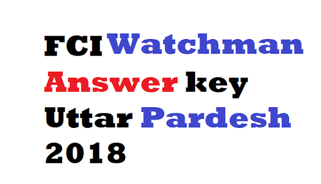 FCI Watchman Answerkey Uttar Pradesh (U.P) 2018