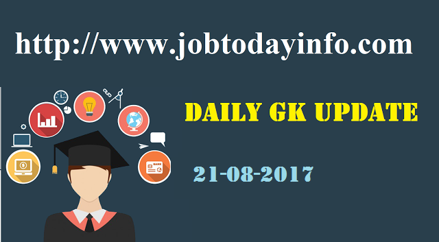 Daily GK Update 21st August 2017, Important Current Affairs