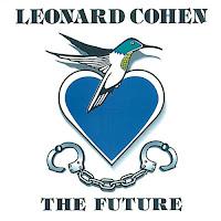 """""""The future"""" - Leonard Cohen"""
