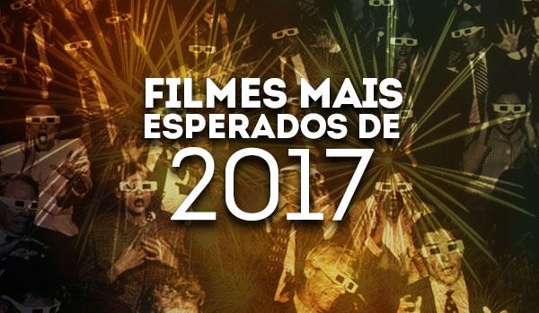 Filmes mais esperados de 2017