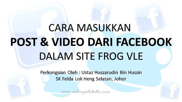 Cara Masukkan Post & Video Facebook Dalam Site Frog VLE