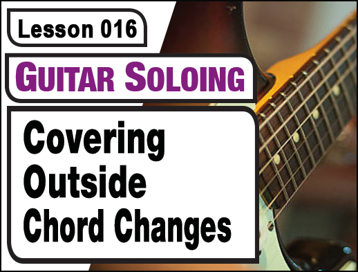 GUITAR SOLOING - LESSON 016: Covering Outside Chord Changes ...
