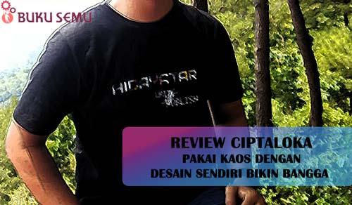 Pakai Kaos dengan Desain Sendiri Bikin Bangga - Review Ciptaloka, bukusemu