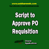 Script to Approve PO Requisition, www.askhareesh.com