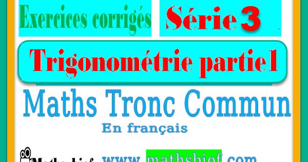 Serie03 La Trigonometrie Partie 1 Exercices Corriges Mathematique Tronc Commun Bac International En Francais