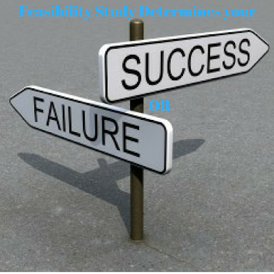 Your feasibility study will determines your success or failure