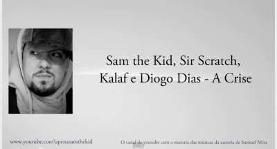 Rap Português - Sam the Kid feat Sir Scratch, Kalaf & Diogo Dias – A Crise