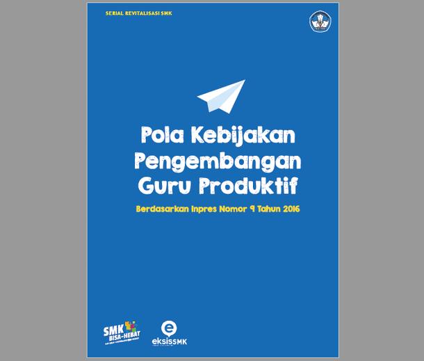Buku Serial Revitalisasi SMK Pola Kebijakan Pengembangan Guru Produktif