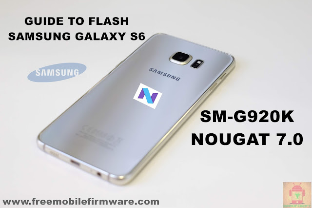 Guide To Flash Samsung Galaxy S6 SM-G920K Nougat 7.0 Odin Method Tested Firmware All Regions