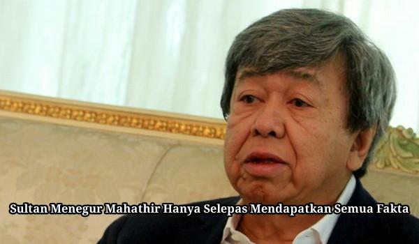Sultan Menegur Mahathir Hanya Selepas Mendapatkan Semua Fakta