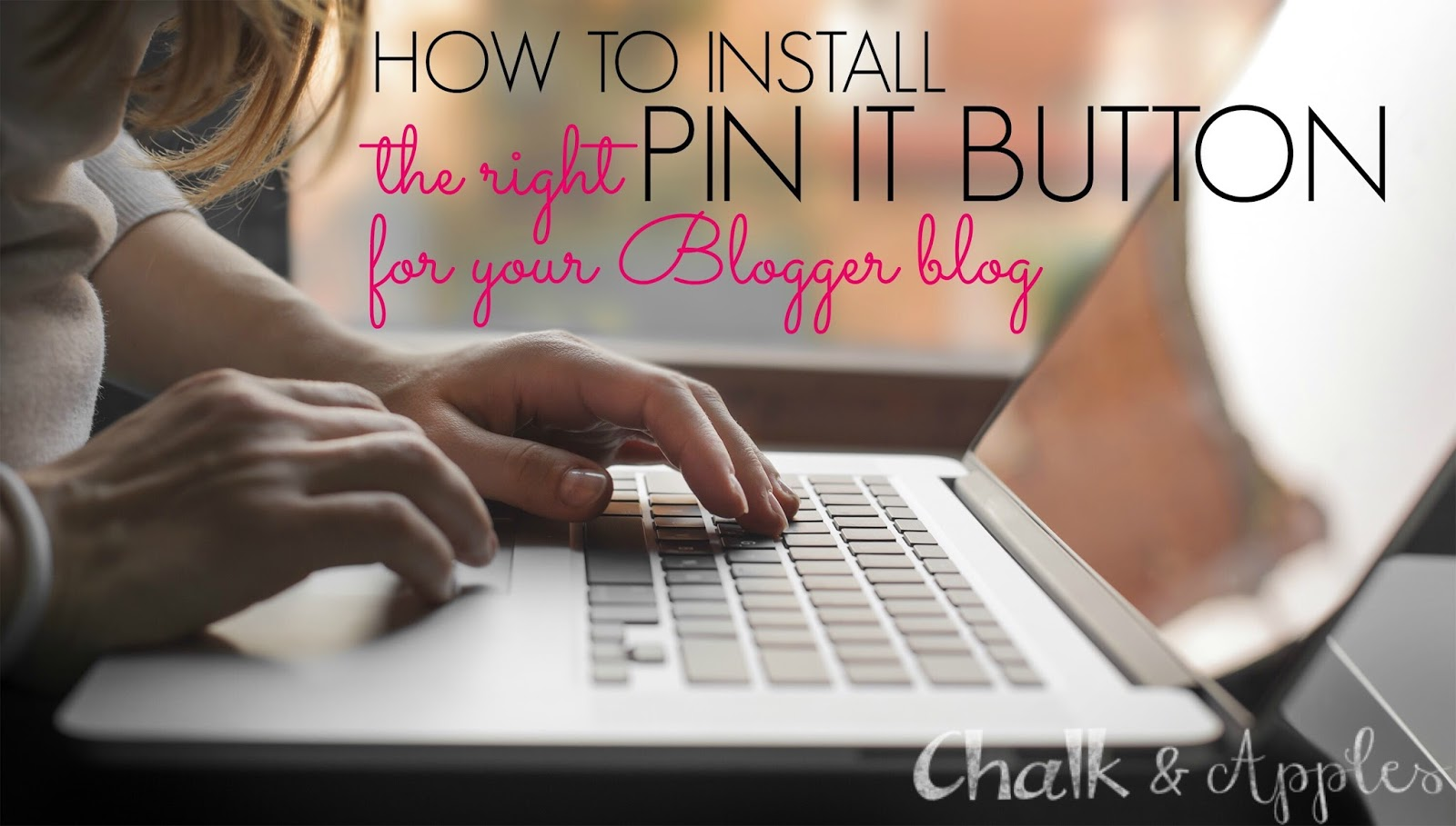 How to install the BEST Pin It button for your Blogger blog | Chalk & Apples Design