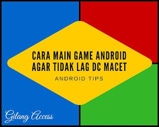 Cara Main Game Android Agar Tidak Lag DC Macet