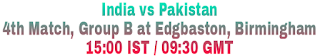 India vs Pakistan 4th Match, Group B at Edgbaston, Birmingham 15:00 IST / 09:30 GMT