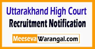 Uttarakhand High Court (High Court of Uttarakhand) Recruitment Notification 2017