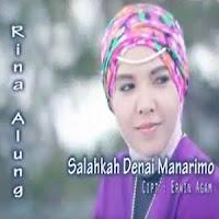 Lirik Lagu Minang Rina Alung - Salahkah Denai Manarimo