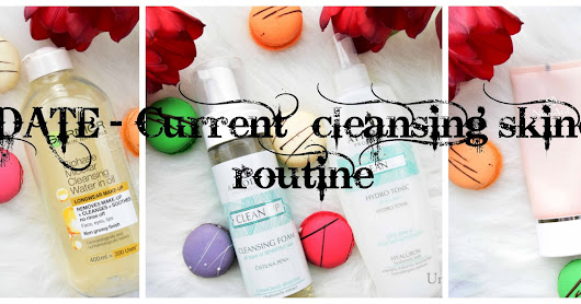 UPDATE - Current cleansing skincare routine!