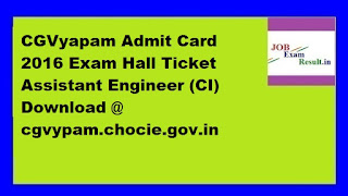 CGVyapam Admit Card 2016 Exam Hall Ticket Assistant Engineer (CI) Download @ cgvypam.chocie.gov.in