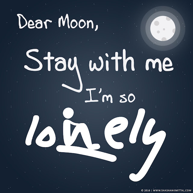Dear moon, Stay with me, I'm so lonely...., shashank mittal designs, shashank mittal design, shashank mittal, lonely quote, lonely, quote design