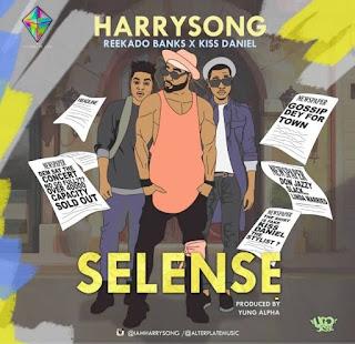 Harrysong ft Kizz Daniel & Reekado Banks - Selense