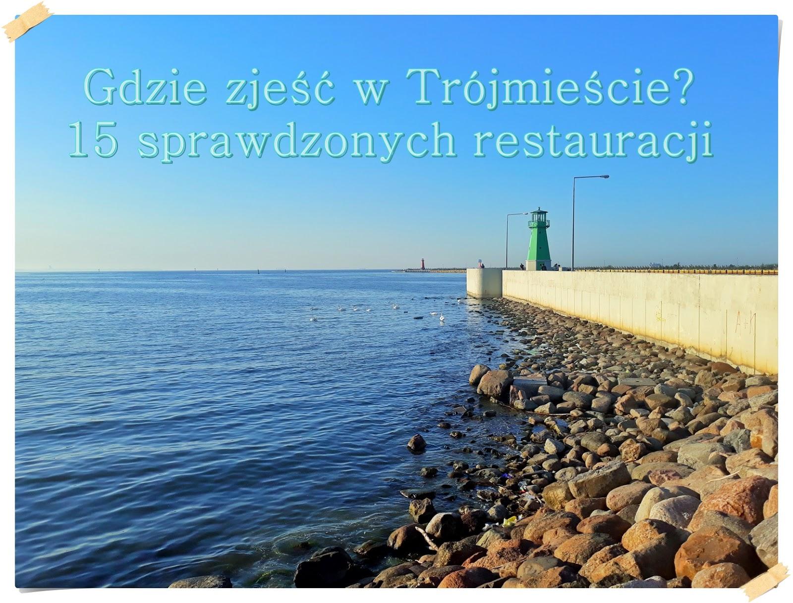 Gdzie zjeść w Trójmieście? Moje sprawdzone i ulubione restauracje - 15 restauracji, które musisz odwiedzić
